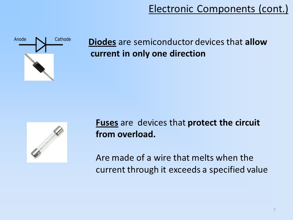 7 Diodes are semiconductor devices that allow current in only one direction Fuses are devices that protect the circuit from overload. Are made of a wi