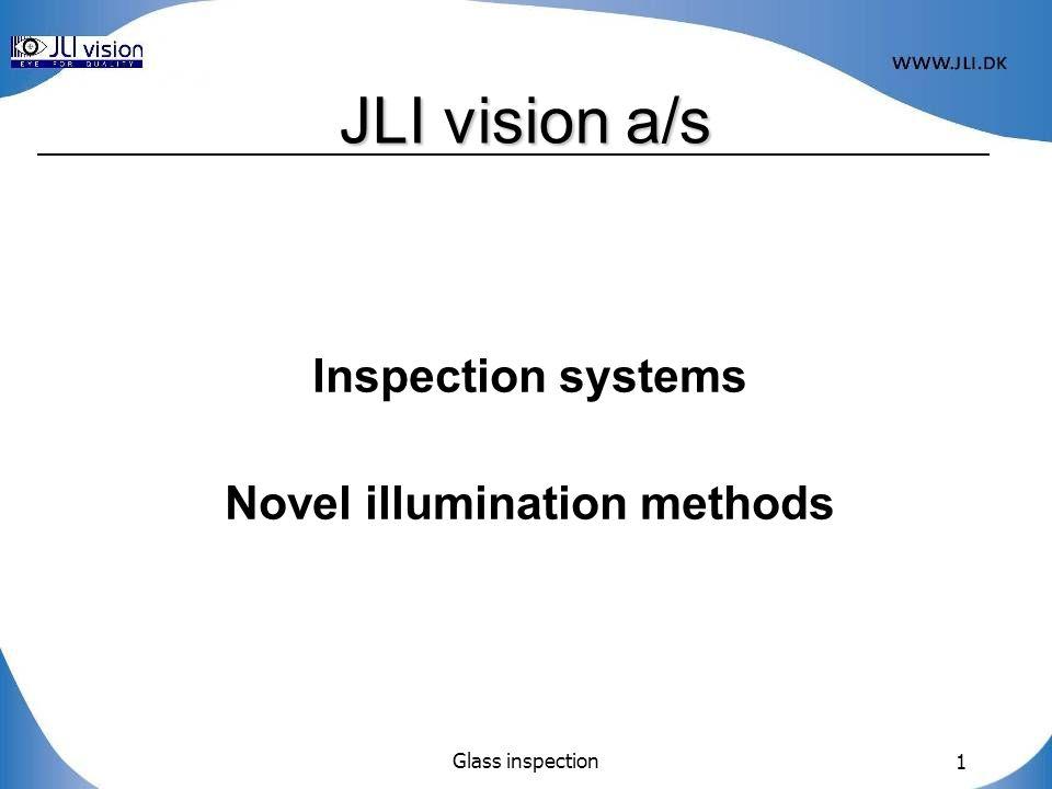 Glass inspection 1 JLI vision a/s Inspection systems Novel illumination methods