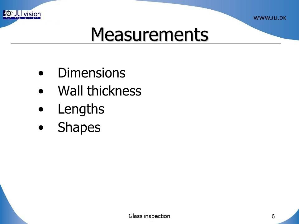 Glass inspection 6 Measurements Dimensions Wall thickness Lengths Shapes