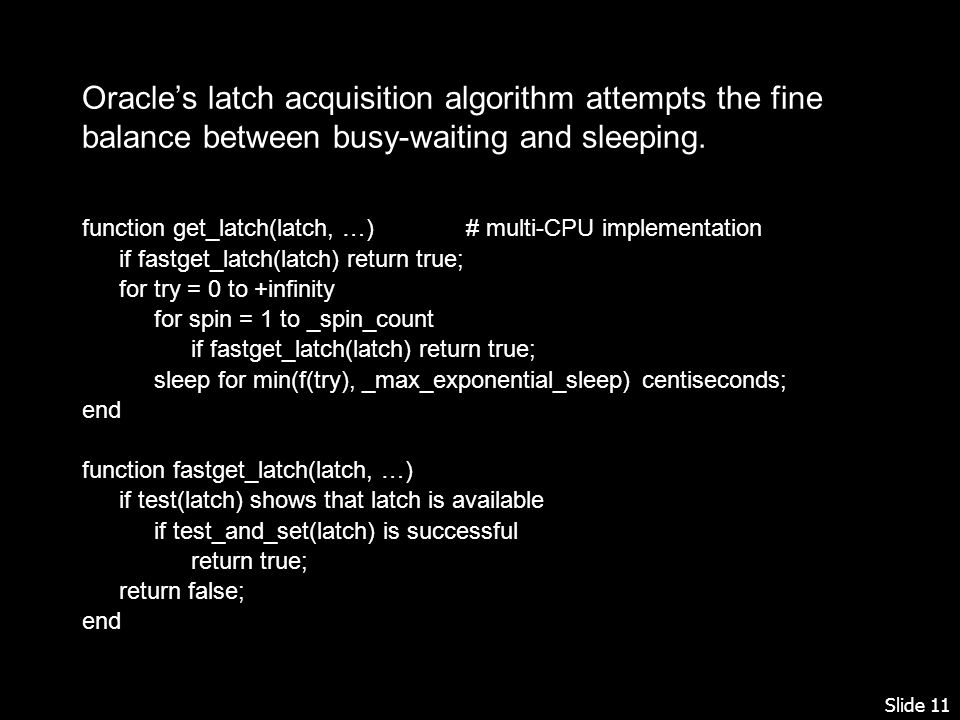 Slide 11 Oracles latch acquisition algorithm attempts the fine balance between busy-waiting and sleeping.