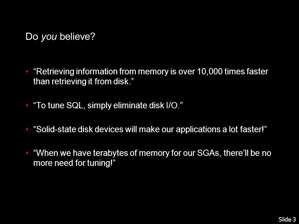 Slide 34 A multi-terabyte SGA wont reduce LIO latencies, or eliminate LIO calls.