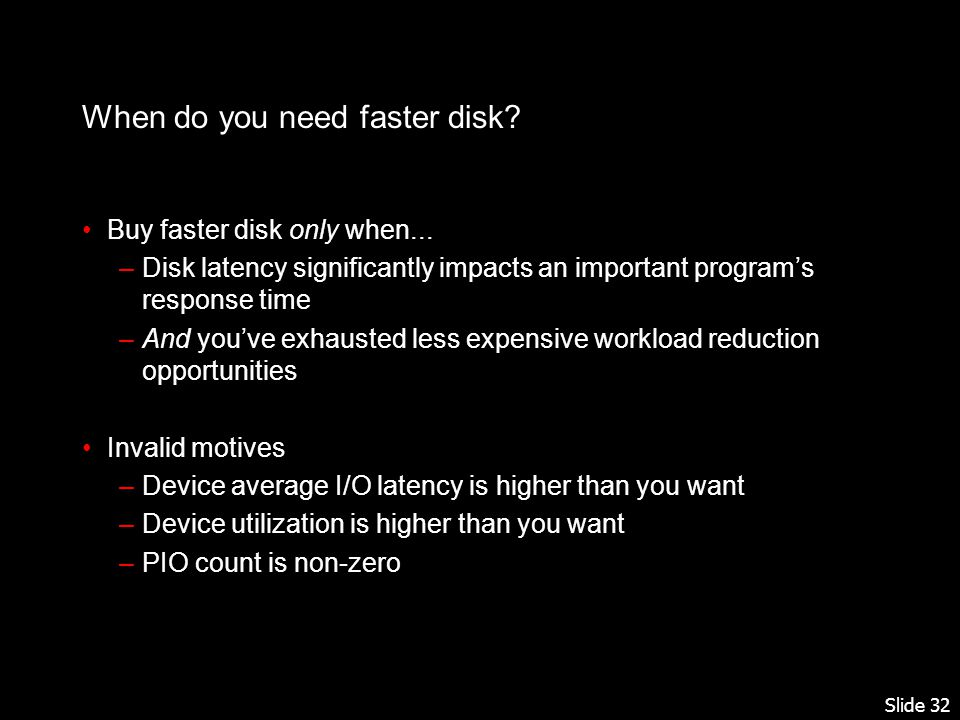 Slide 32 When do you need faster disk. Buy faster disk only when...