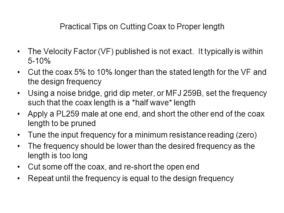 Practical Tips on Cutting Coax to Proper length The Velocity Factor (VF) published is not exact.