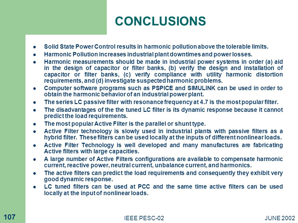 JUNE 2002IEEE PESC-02 107 CONCLUSIONS Solid State Power Control results in harmonic pollution above the tolerable limits.