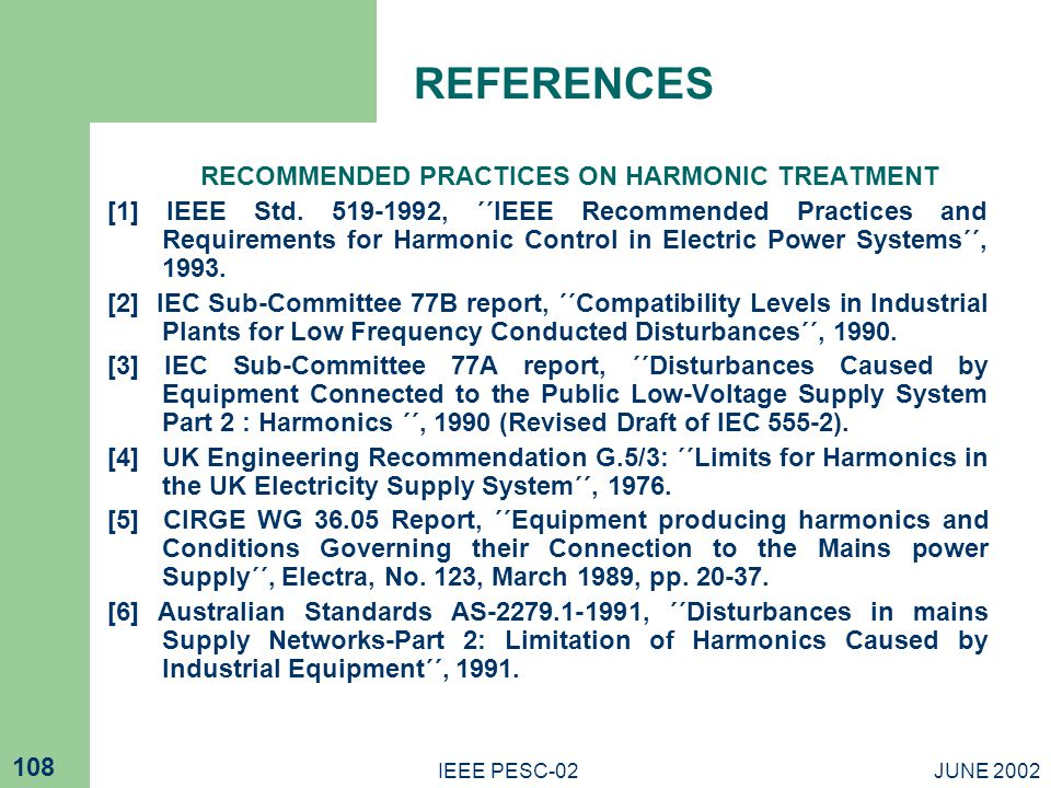 JUNE 2002IEEE PESC-02 108 REFERENCES RECOMMENDED PRACTICES ON HARMONIC TREATMENT [1] IEEE Std.