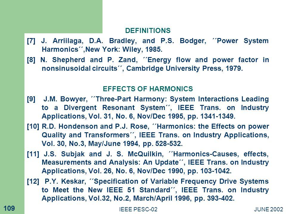 JUNE 2002IEEE PESC-02 109 DEFINITIONS [7] J. Arriilaga, D.A. Bradley, and P.S. Bodger, ΄΄Power System Harmonics΄΄,New York: Wiley, 1985. [8] N. Shephe