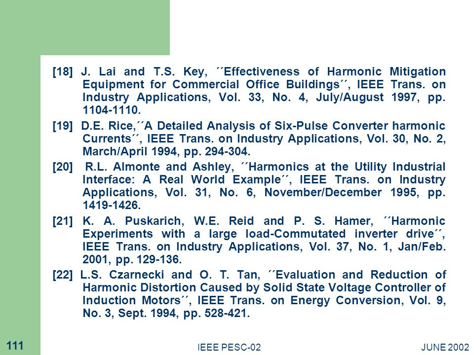 JUNE 2002IEEE PESC-02 111 [18] J. Lai and T.S. Key, ΄΄Effectiveness of Harmonic Mitigation Equipment for Commercial Office Buildings΄΄, IEEE Trans. on