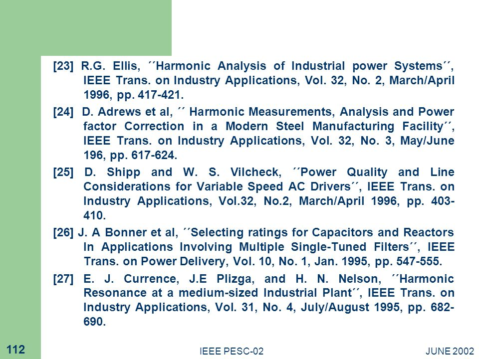 JUNE 2002IEEE PESC-02 112 [23] R.G. Ellis, ΄΄Harmonic Analysis of Industrial power Systems΄΄, IEEE Trans. on Industry Applications, Vol. 32, No. 2, Ma