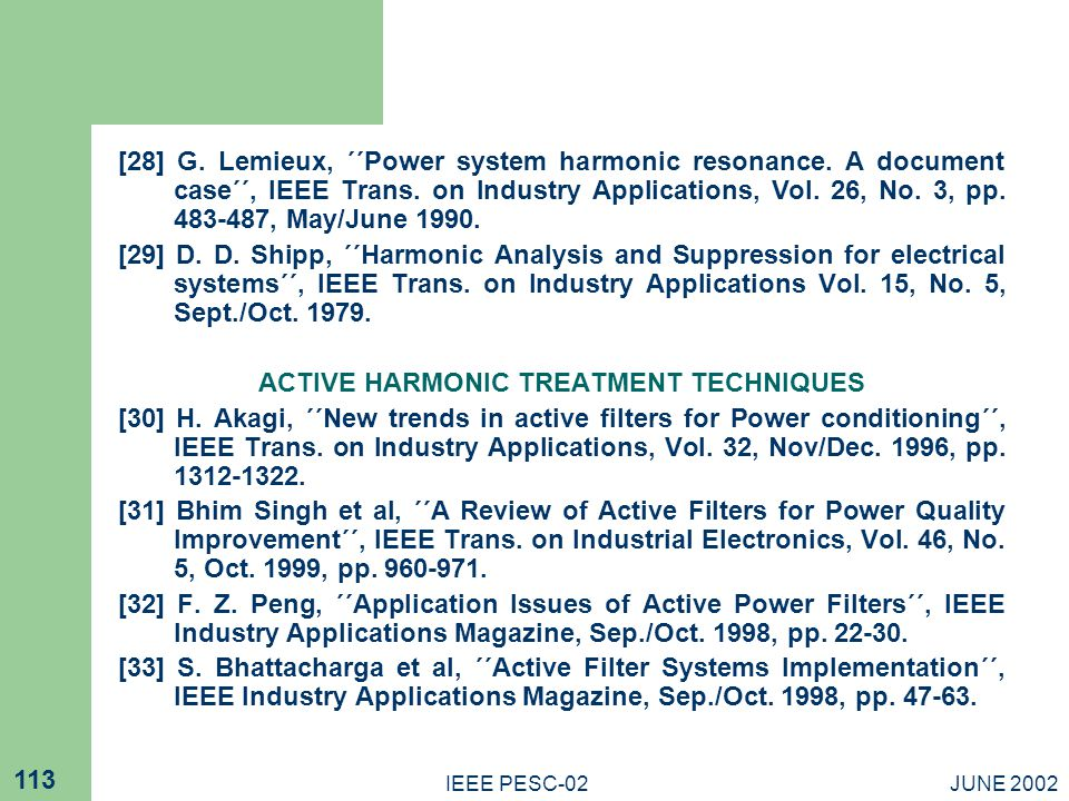 JUNE 2002IEEE PESC-02 113 [28] G. Lemieux, ΄΄Power system harmonic resonance. A document case΄΄, IEEE Trans. on Industry Applications, Vol. 26, No. 3,