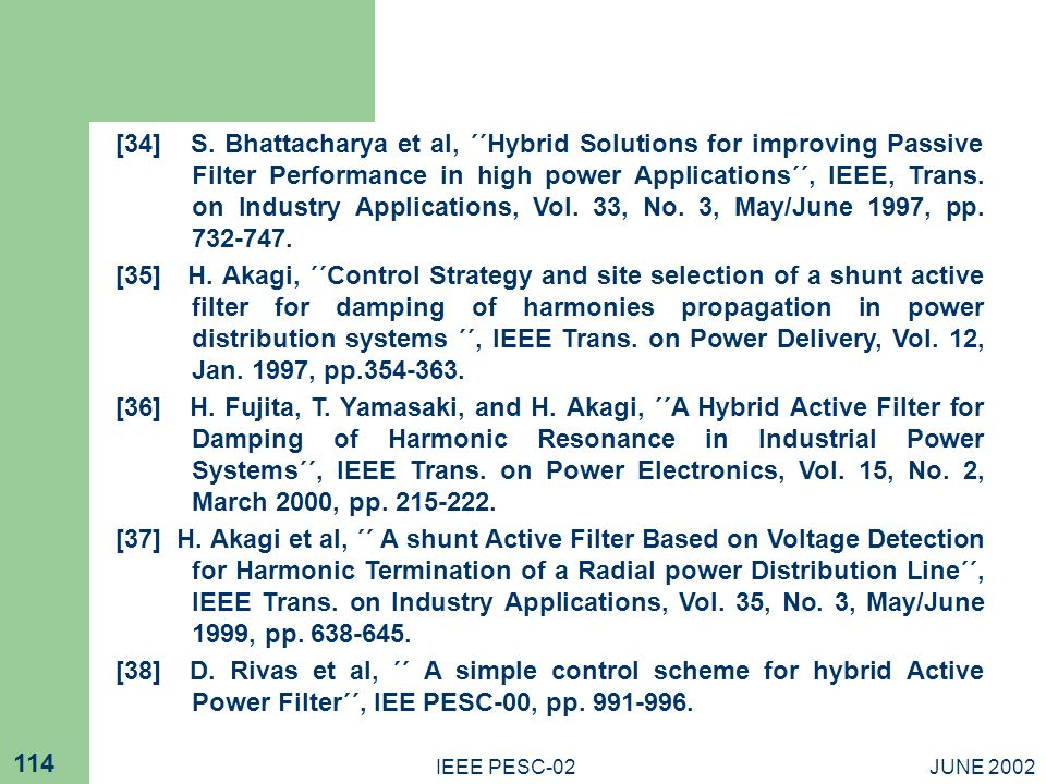 JUNE 2002IEEE PESC-02 114 [34] S. Bhattacharya et al, ΄΄Hybrid Solutions for improving Passive Filter Performance in high power Applications΄΄, IEEE,