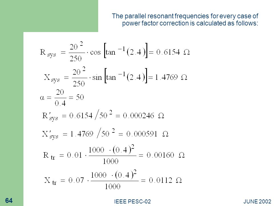 JUNE 2002IEEE PESC-02 64 The parallel resonant frequencies for every case of power factor correction is calculated as follows: