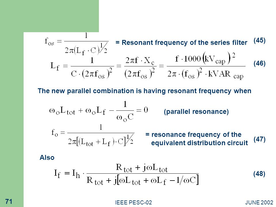 JUNE 2002IEEE PESC-02 71 (parallel resonance) = resonance frequency of the equivalent distribution circuit = Resonant frequency of the series filter The new parallel combination is having resonant frequency when Also (45) (46) (47) (48)