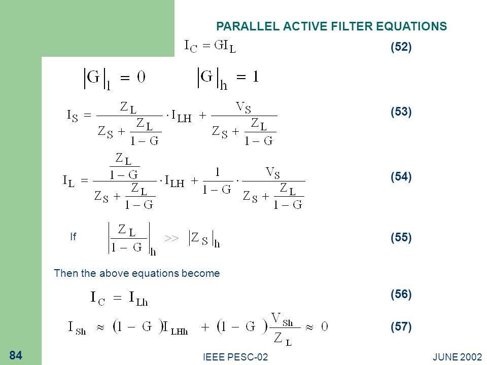 JUNE 2002IEEE PESC-02 84 (53) (54) (55) (56) (57) (52) If Then the above equations become PARALLEL ACTIVE FILTER EQUATIONS