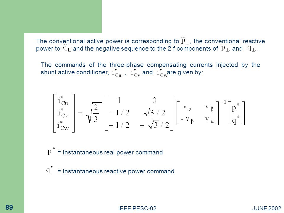 JUNE 2002IEEE PESC-02 89 The conventional active power is corresponding to, the conventional reactive power to and the negative sequence to the 2 f components of and.