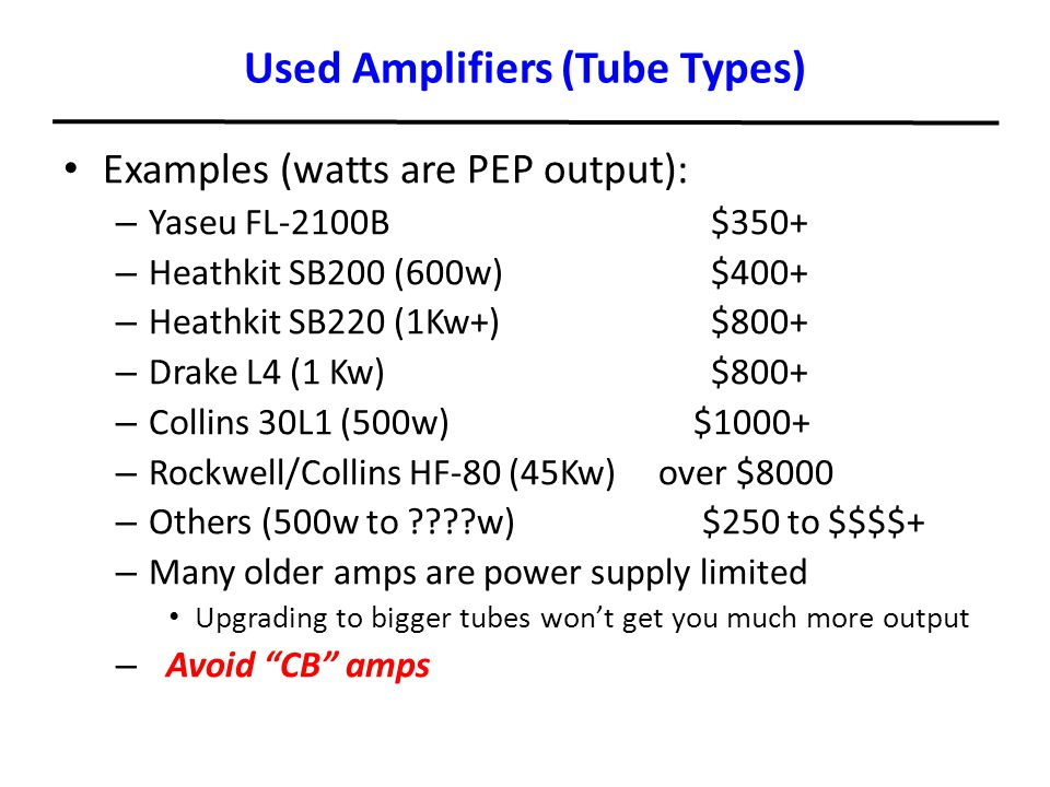 Used Amplifiers (Tube Types) Examples (watts are PEP output): – Yaseu FL-2100B $350+ – Heathkit SB200 (600w) $400+ – Heathkit SB220 (1Kw+) $800+ – Dra