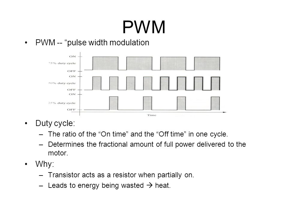 PWM PWM -- pulse width modulation Duty cycle: –The ratio of the On time and the Off time in one cycle. –Determines the fractional amount of full power