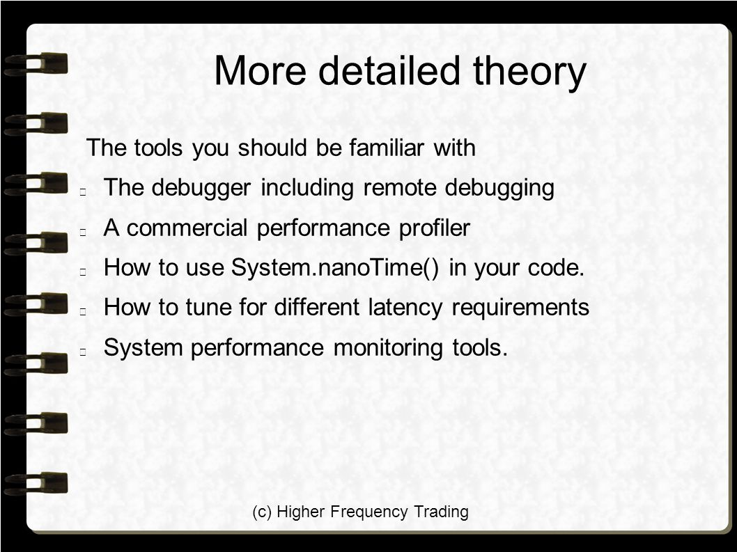 (c) Higher Frequency Trading More detailed theory The tools you should be familiar with The debugger including remote debugging A commercial performance profiler How to use System.nanoTime() in your code.