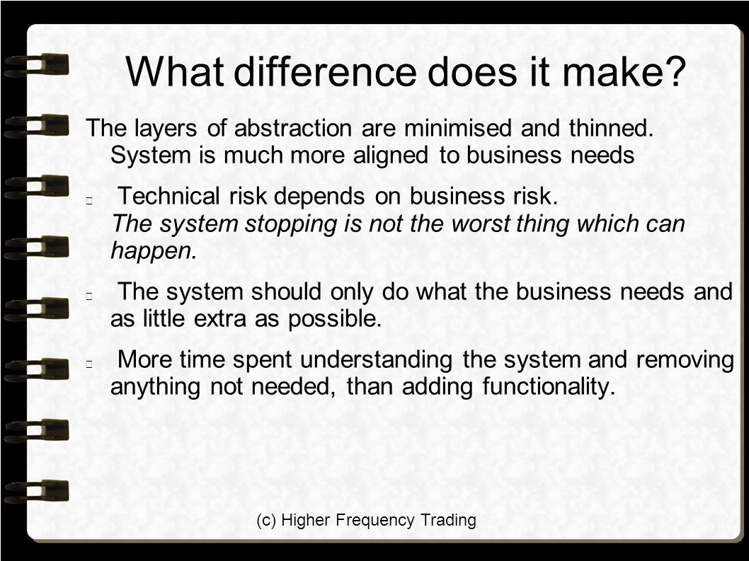 (c) Higher Frequency Trading What difference does it make? The layers of abstraction are minimised and thinned. System is much more aligned to busines