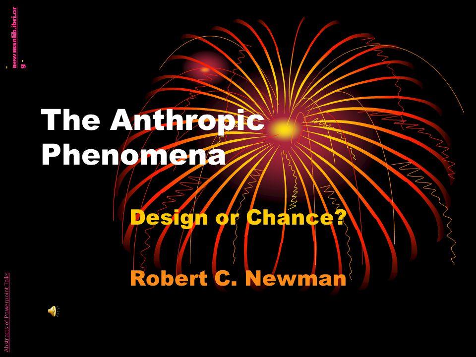 The Anthropic Phenomena Design or Chance. Robert C.