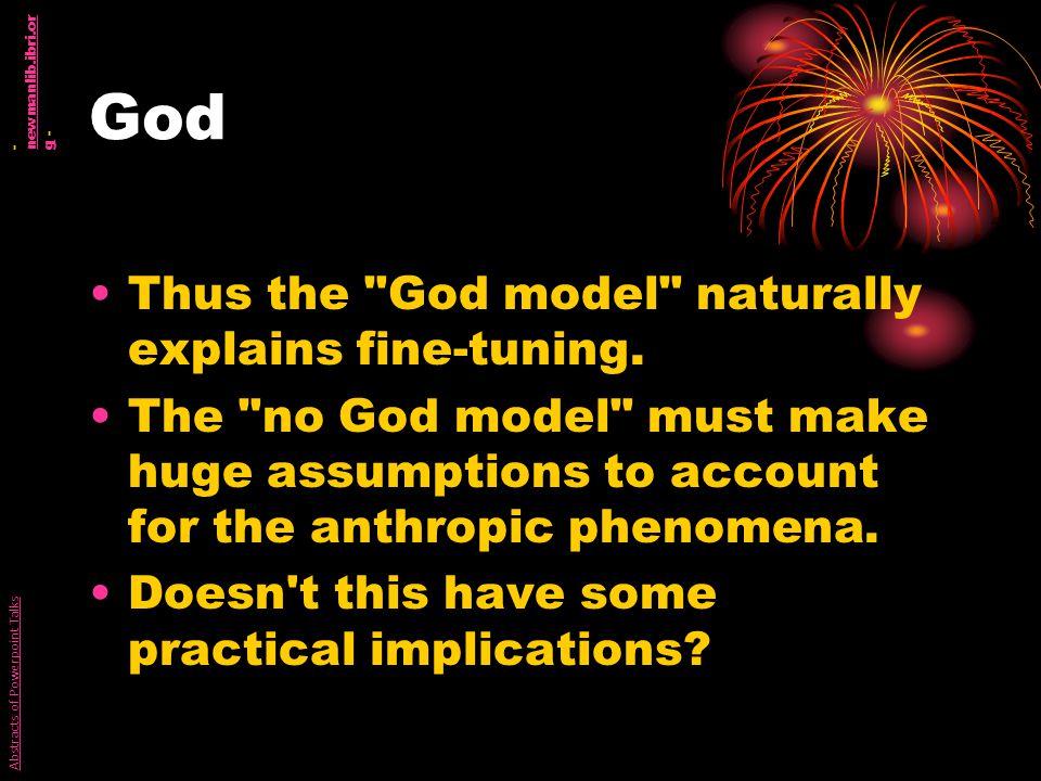 God Thus the God model naturally explains fine-tuning.
