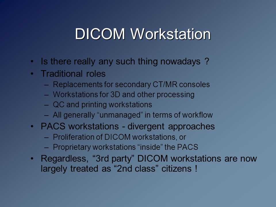 DICOM Workstation Is there really any such thing nowadays .