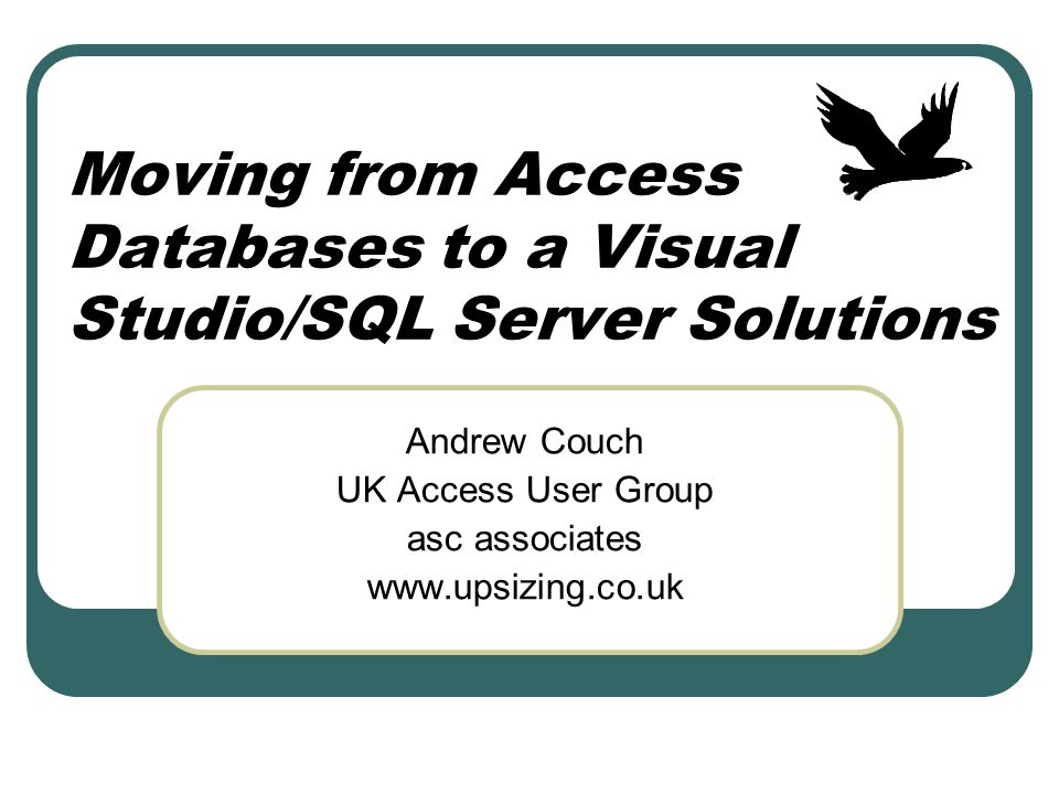 Moving from Access Databases to a Visual Studio/SQL Server Solutions Andrew Couch UK Access User Group asc associates www.upsizing.co.uk