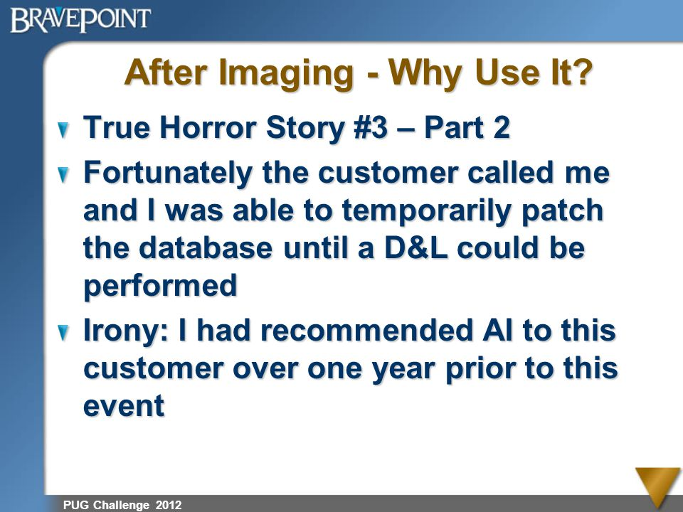 PUG Challenge 2012 After Imaging - Why Use It? True Horror Story #3 – Part 2 Fortunately the customer called me and I was able to temporarily patch th