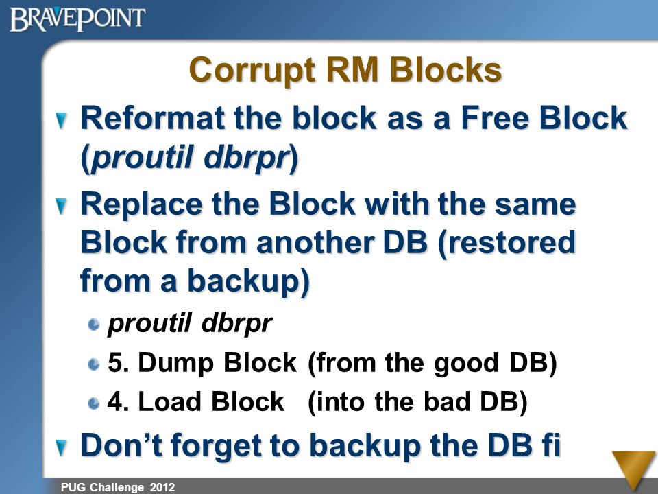 Corrupt RM Blocks Reformat the block as a Free Block (proutil dbrpr) Replace the Block with the same Block from another DB (restored from a backup) pr