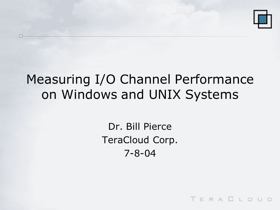 Measuring I/O Channel Performance on Windows and UNIX Systems Dr.