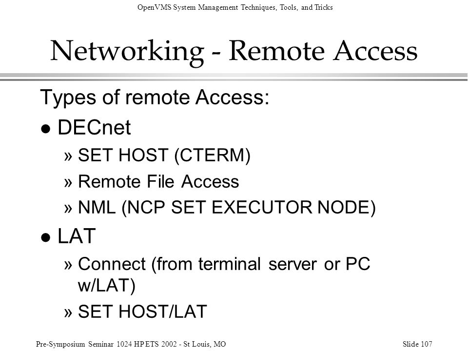 OpenVMS System Management Techniques, Tools, and Tricks Pre-Symposium Seminar 1024 HP ETS 2002 - St Louis, MOSlide 107 Networking - Remote Access Type