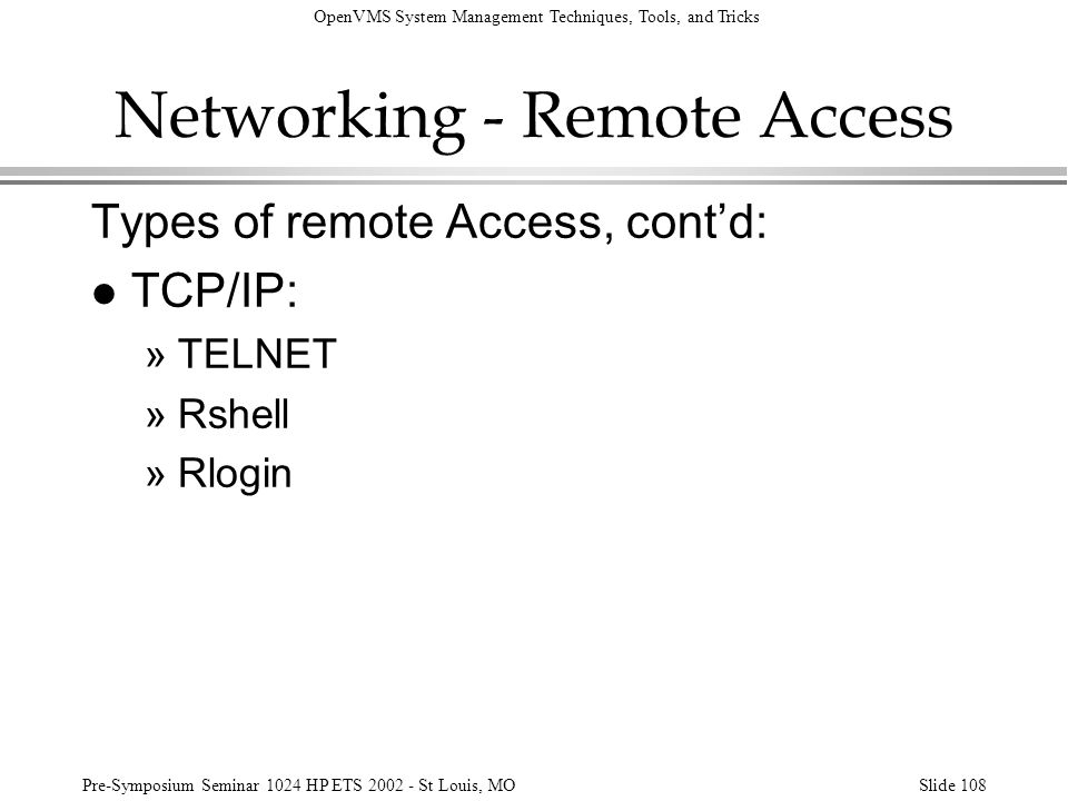 OpenVMS System Management Techniques, Tools, and Tricks Pre-Symposium Seminar 1024 HP ETS 2002 - St Louis, MOSlide 108 Networking - Remote Access Type