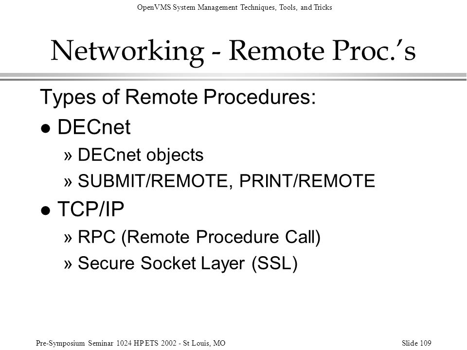 OpenVMS System Management Techniques, Tools, and Tricks Pre-Symposium Seminar 1024 HP ETS 2002 - St Louis, MOSlide 109 Networking - Remote Proc.s Type