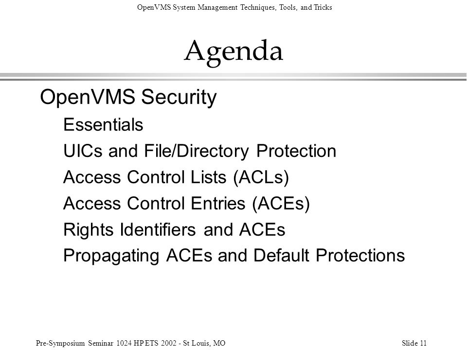 OpenVMS System Management Techniques, Tools, and Tricks Pre-Symposium Seminar 1024 HP ETS 2002 - St Louis, MOSlide 11 Agenda OpenVMS Security Essentia