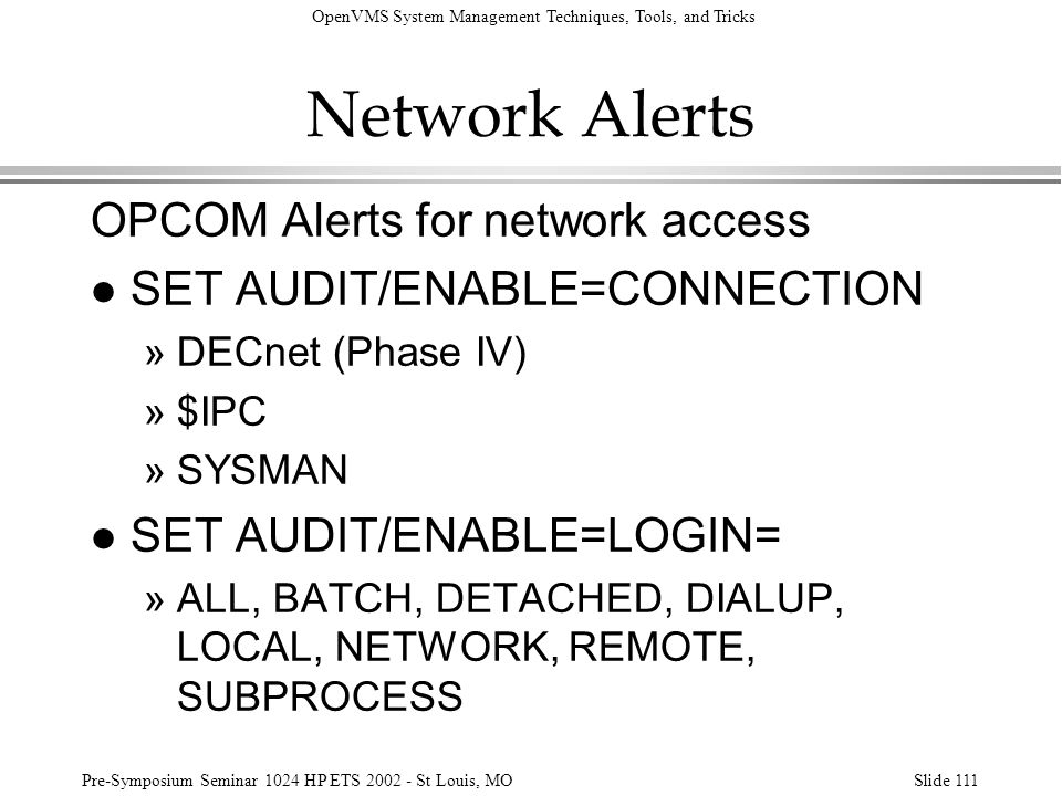 OpenVMS System Management Techniques, Tools, and Tricks Pre-Symposium Seminar 1024 HP ETS 2002 - St Louis, MOSlide 111 Network Alerts OPCOM Alerts for