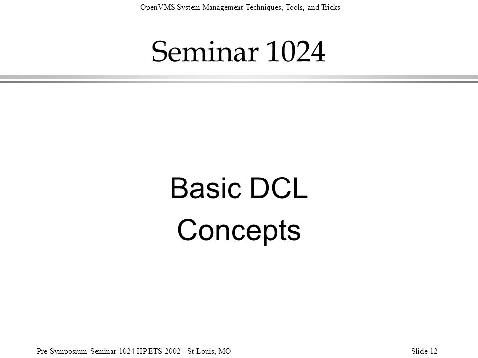 OpenVMS System Management Techniques, Tools, and Tricks Pre-Symposium Seminar 1024 HP ETS 2002 - St Louis, MOSlide 12 Seminar 1024 Basic DCL Concepts