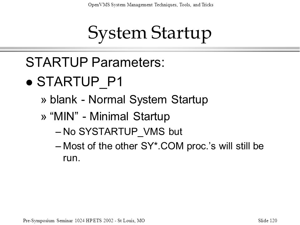 OpenVMS System Management Techniques, Tools, and Tricks Pre-Symposium Seminar 1024 HP ETS 2002 - St Louis, MOSlide 120 System Startup STARTUP Paramete