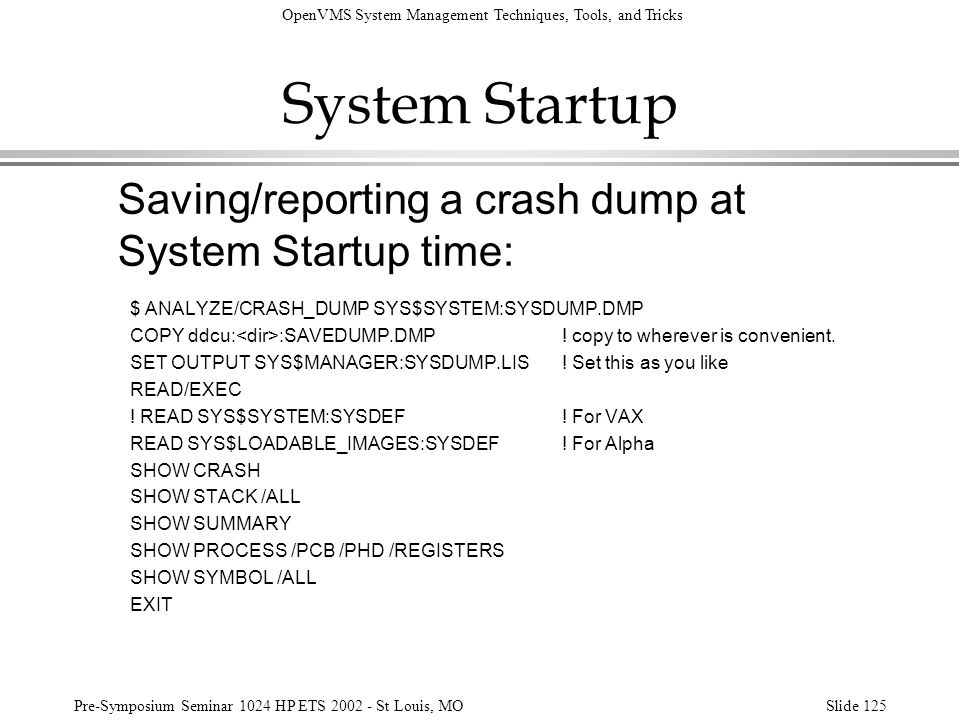 OpenVMS System Management Techniques, Tools, and Tricks Pre-Symposium Seminar 1024 HP ETS 2002 - St Louis, MOSlide 125 System Startup Saving/reporting