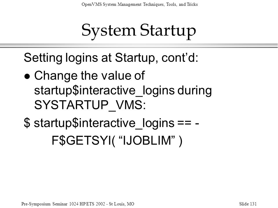 OpenVMS System Management Techniques, Tools, and Tricks Pre-Symposium Seminar 1024 HP ETS 2002 - St Louis, MOSlide 131 System Startup Setting logins a