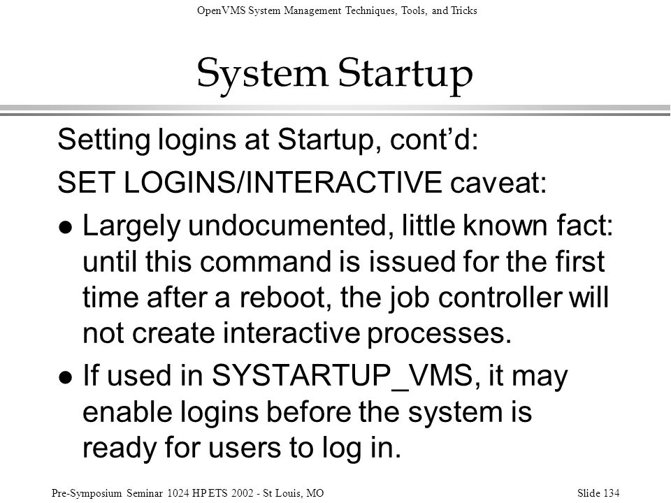 OpenVMS System Management Techniques, Tools, and Tricks Pre-Symposium Seminar 1024 HP ETS 2002 - St Louis, MOSlide 134 System Startup Setting logins a