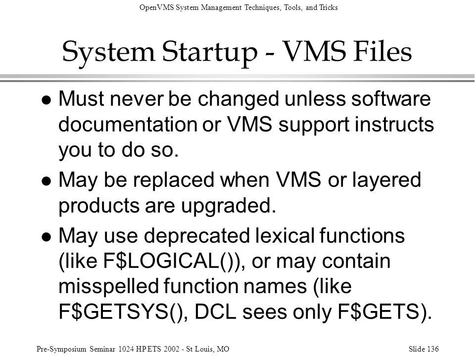 OpenVMS System Management Techniques, Tools, and Tricks Pre-Symposium Seminar 1024 HP ETS 2002 - St Louis, MOSlide 136 System Startup - VMS Files l Mu