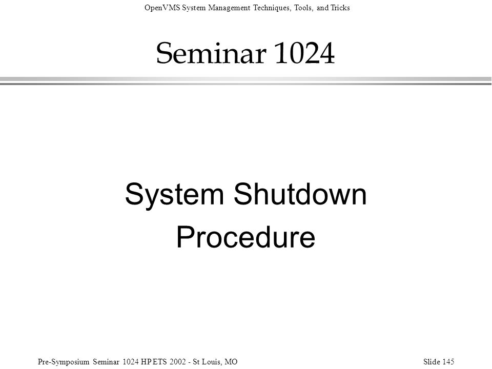 OpenVMS System Management Techniques, Tools, and Tricks Pre-Symposium Seminar 1024 HP ETS 2002 - St Louis, MOSlide 145 Seminar 1024 System Shutdown Pr
