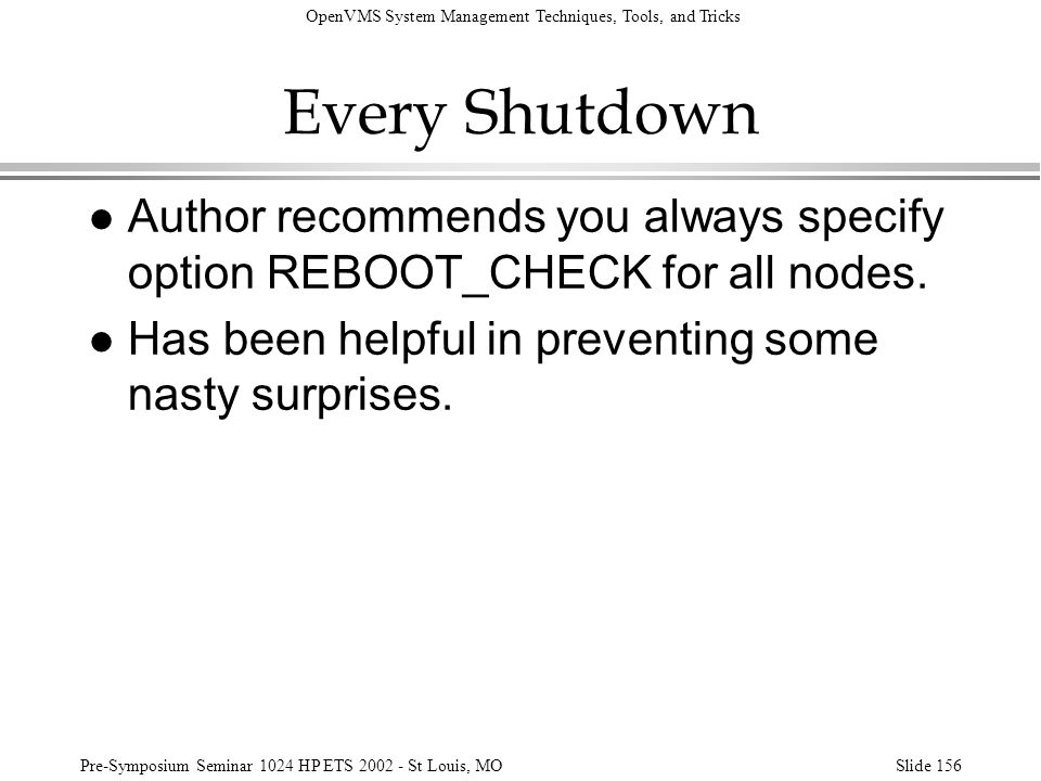 OpenVMS System Management Techniques, Tools, and Tricks Pre-Symposium Seminar 1024 HP ETS 2002 - St Louis, MOSlide 156 Every Shutdown l Author recomme