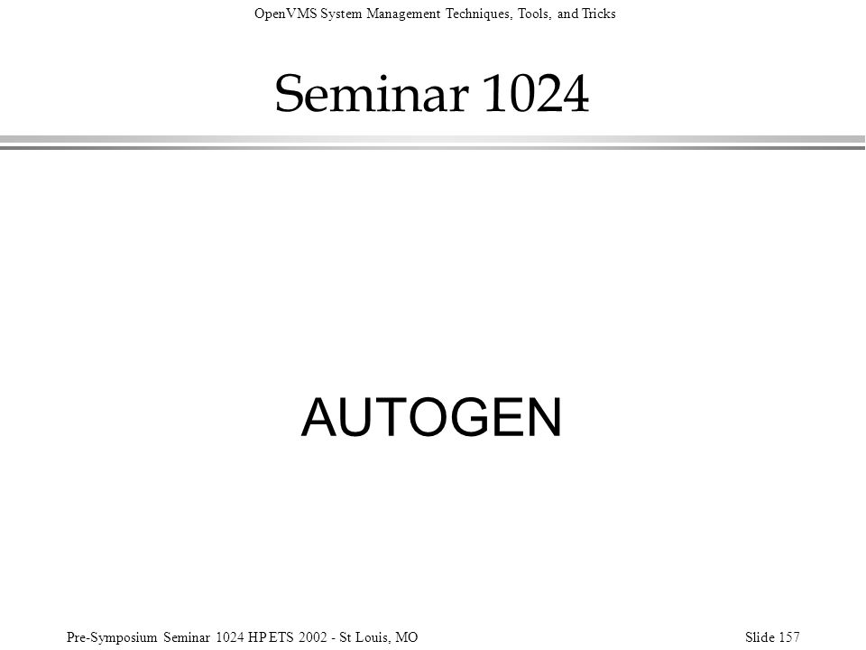 OpenVMS System Management Techniques, Tools, and Tricks Pre-Symposium Seminar 1024 HP ETS 2002 - St Louis, MOSlide 157 Seminar 1024 AUTOGEN