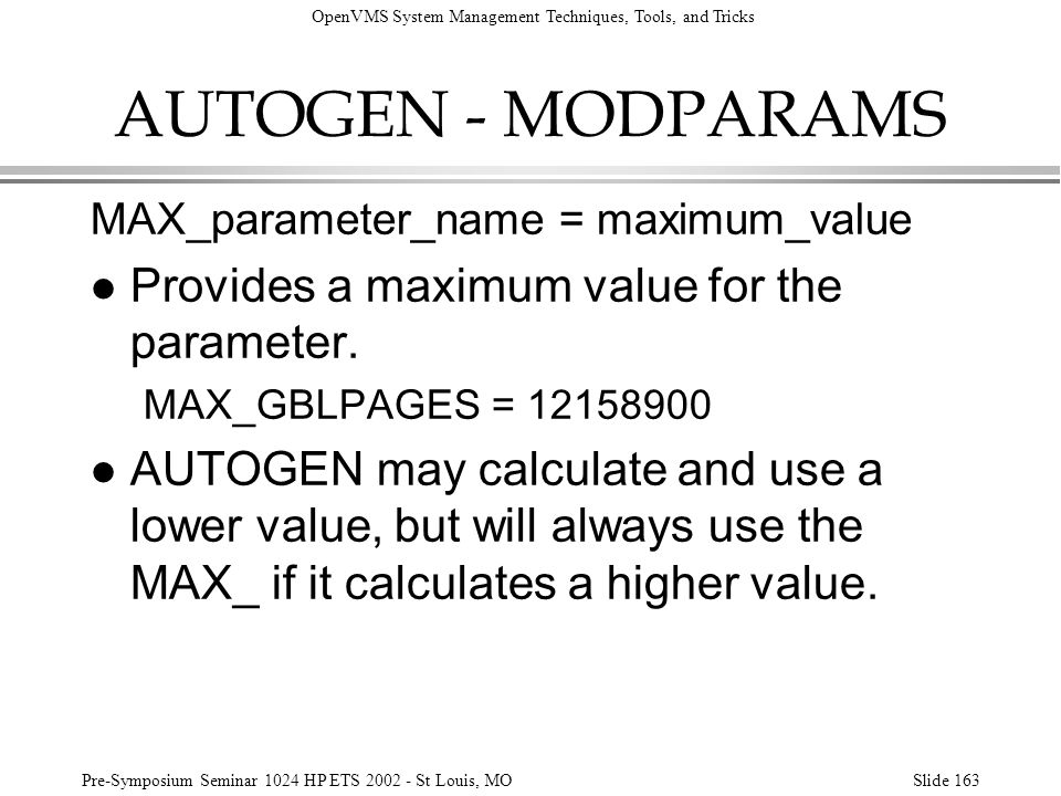 OpenVMS System Management Techniques, Tools, and Tricks Pre-Symposium Seminar 1024 HP ETS 2002 - St Louis, MOSlide 163 AUTOGEN - MODPARAMS MAX_paramet