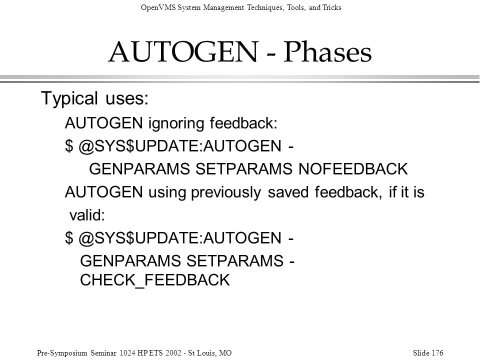OpenVMS System Management Techniques, Tools, and Tricks Pre-Symposium Seminar 1024 HP ETS 2002 - St Louis, MOSlide 176 AUTOGEN - Phases Typical uses: