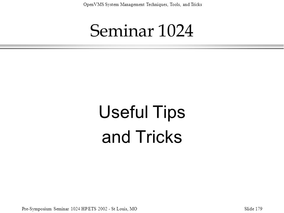 OpenVMS System Management Techniques, Tools, and Tricks Pre-Symposium Seminar 1024 HP ETS 2002 - St Louis, MOSlide 179 Seminar 1024 Useful Tips and Tr