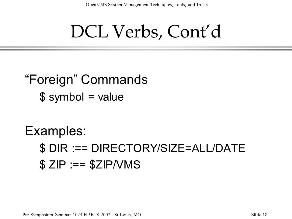 OpenVMS System Management Techniques, Tools, and Tricks Pre-Symposium Seminar 1024 HP ETS 2002 - St Louis, MOSlide 18 DCL Verbs, Contd Foreign Command