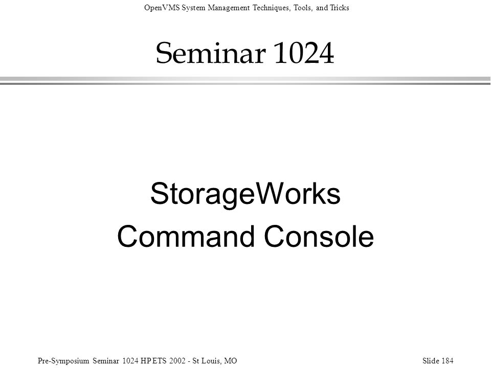 OpenVMS System Management Techniques, Tools, and Tricks Pre-Symposium Seminar 1024 HP ETS 2002 - St Louis, MOSlide 184 Seminar 1024 StorageWorks Comma