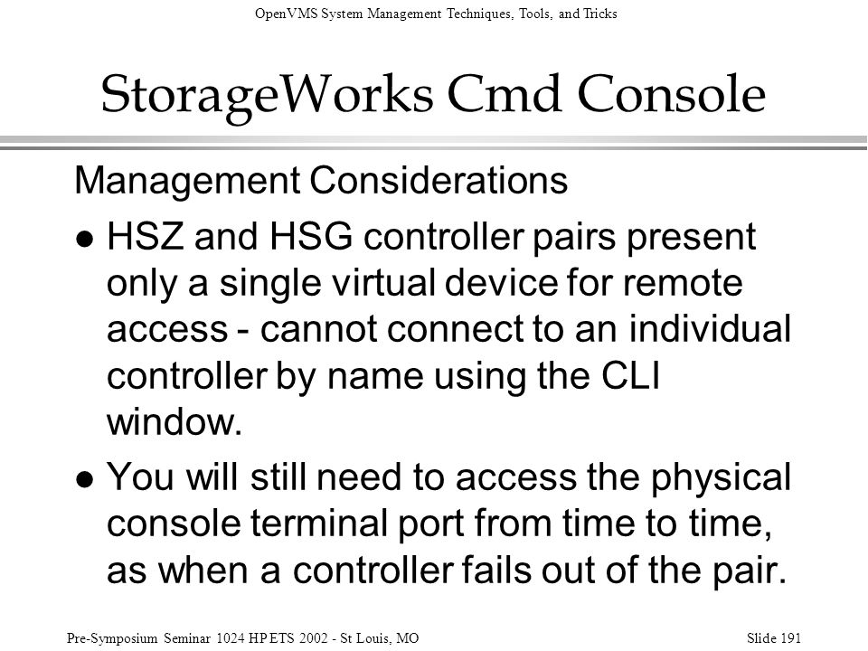 OpenVMS System Management Techniques, Tools, and Tricks Pre-Symposium Seminar 1024 HP ETS 2002 - St Louis, MOSlide 191 StorageWorks Cmd Console Manage