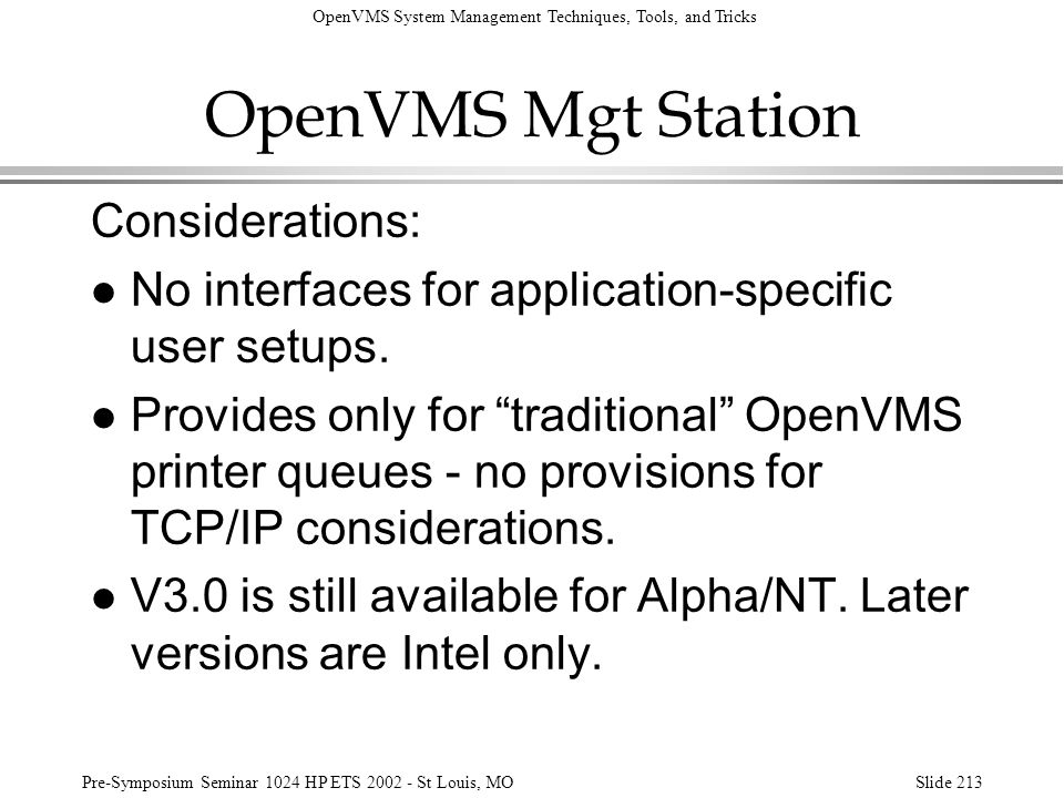 OpenVMS System Management Techniques, Tools, and Tricks Pre-Symposium Seminar 1024 HP ETS 2002 - St Louis, MOSlide 213 OpenVMS Mgt Station Considerati